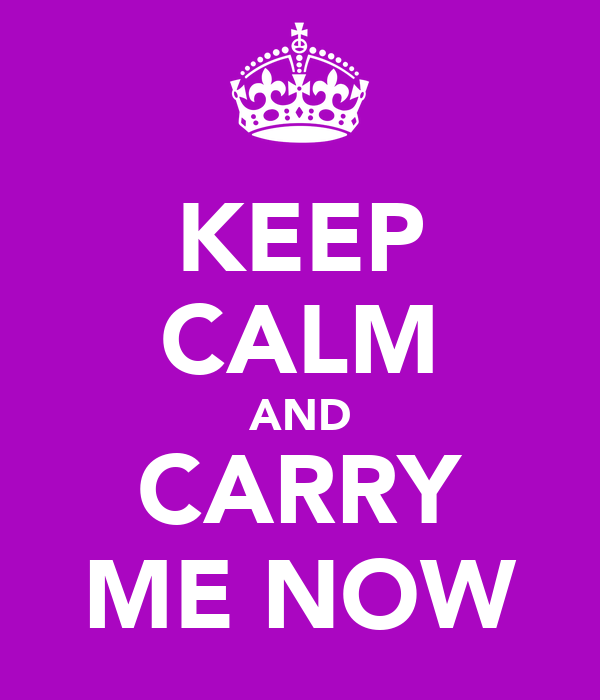 KEEP CALM AND CARRY ME NOW