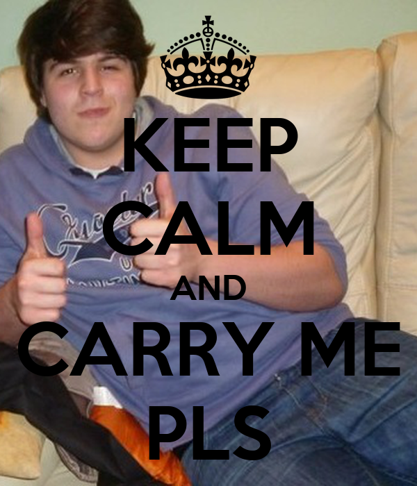 KEEP CALM AND CARRY ME PLS