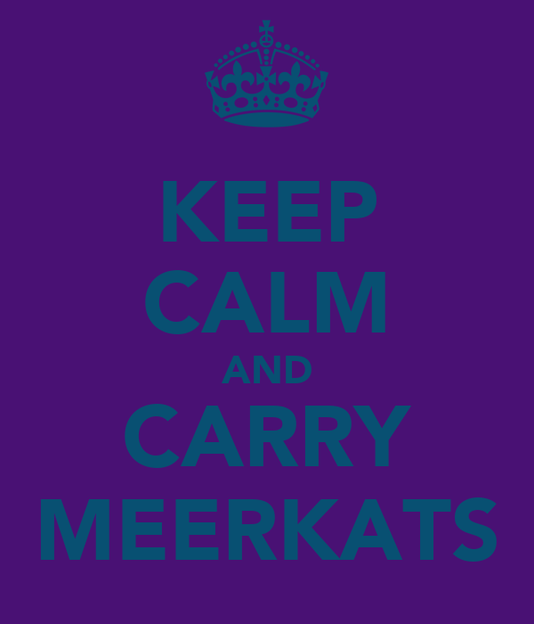 KEEP CALM AND CARRY MEERKATS