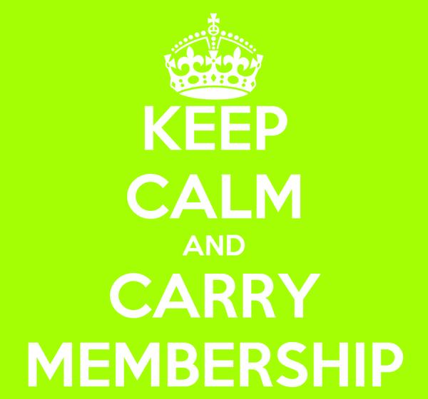 KEEP CALM AND CARRY MEMBERSHIP