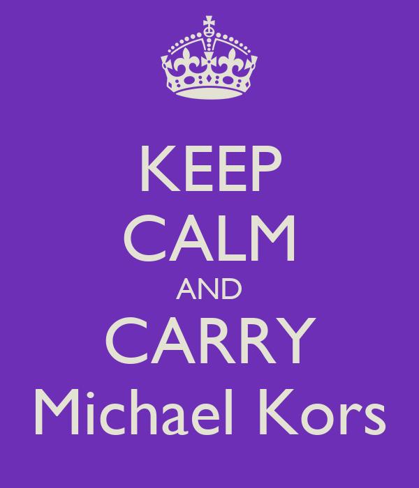 KEEP CALM AND CARRY Michael Kors