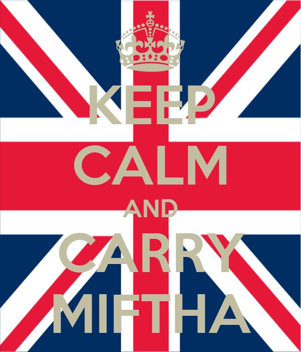 KEEP CALM AND CARRY MIFTHA