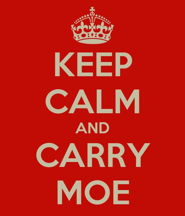 KEEP CALM AND CARRY MOE