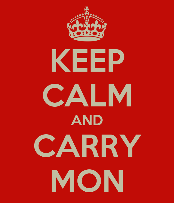 KEEP CALM AND CARRY MON