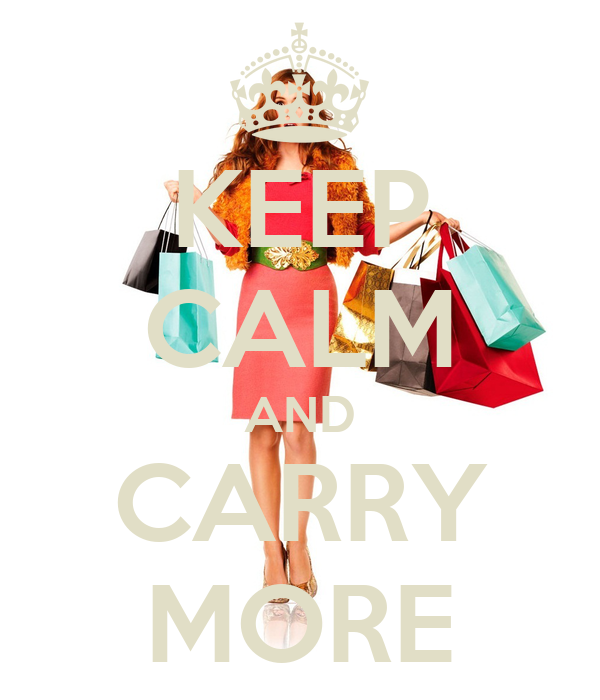 KEEP CALM AND CARRY MORE