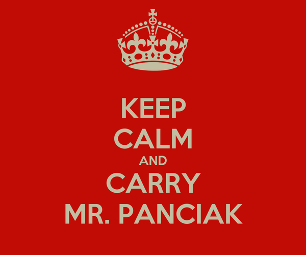 KEEP CALM AND CARRY MR. PANCIAK