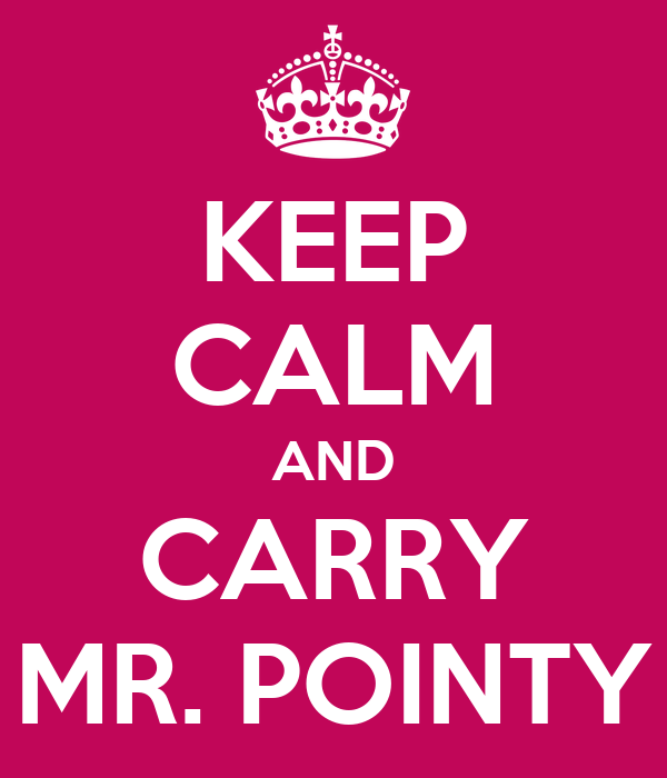 KEEP CALM AND CARRY MR. POINTY