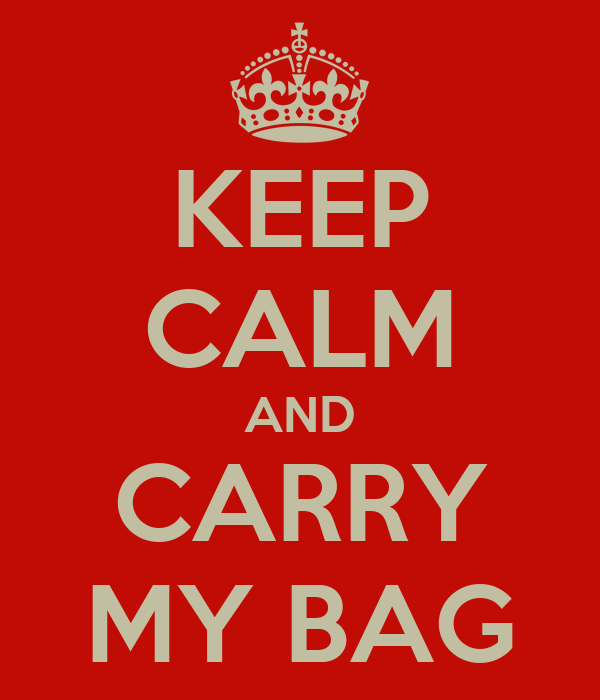 KEEP CALM AND CARRY MY BAG