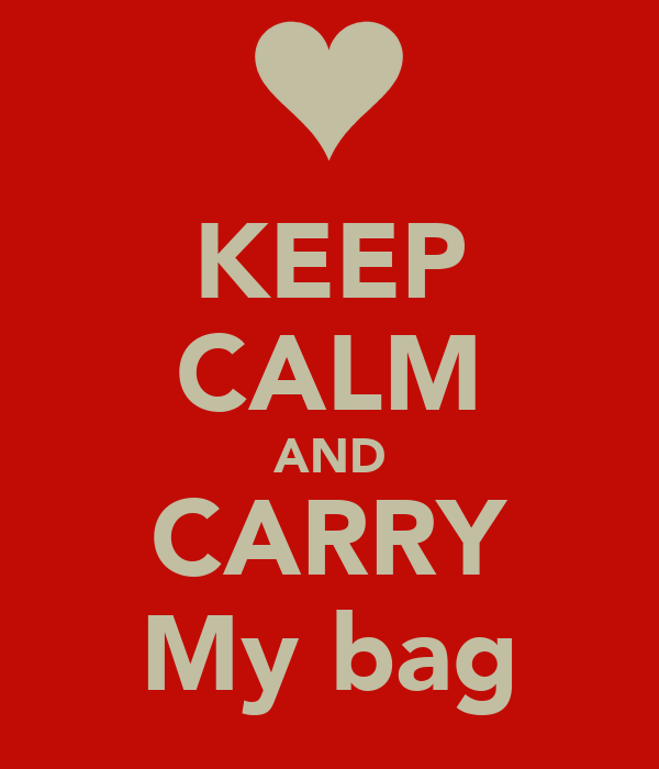 KEEP CALM AND CARRY My bag