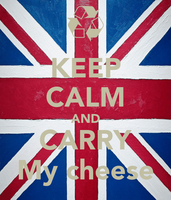 KEEP CALM AND CARRY My cheese