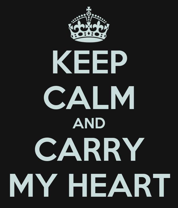 KEEP CALM AND CARRY MY HEART
