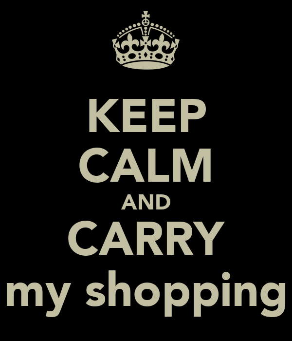 KEEP CALM AND CARRY my shopping