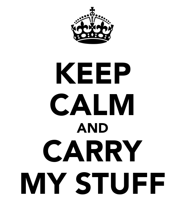 KEEP CALM AND CARRY MY STUFF