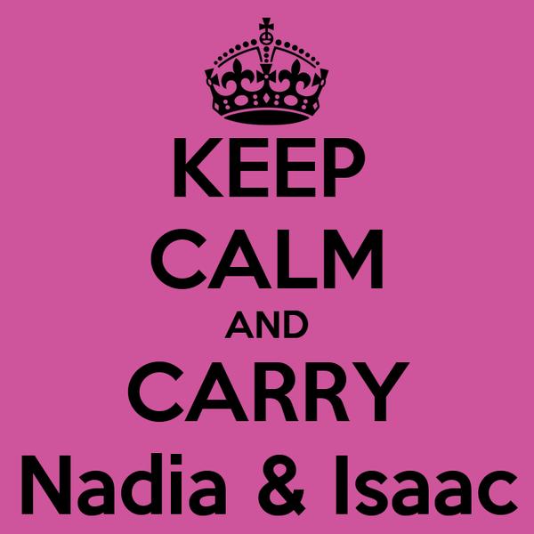 KEEP CALM AND CARRY Nadia & Isaac