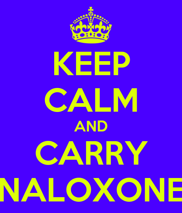 KEEP CALM AND CARRY NALOXONE
