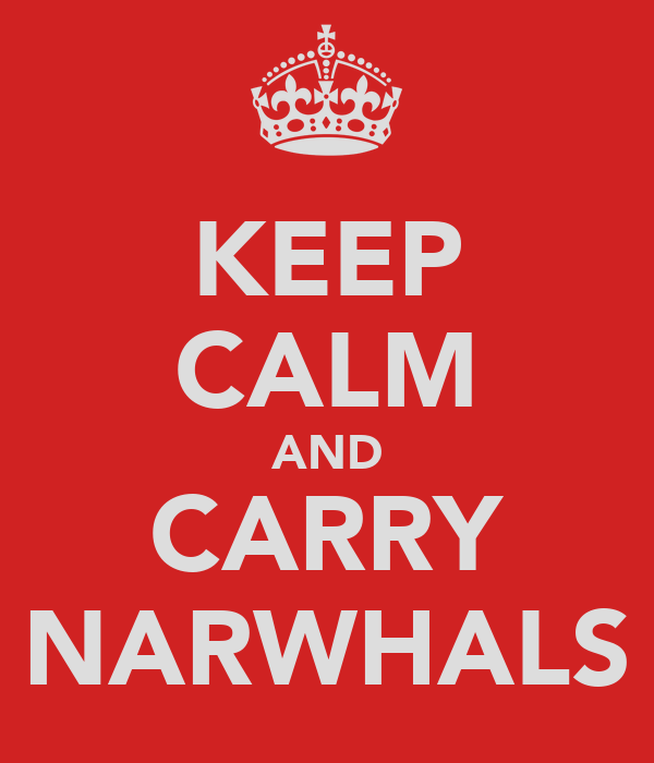 KEEP CALM AND CARRY NARWHALS