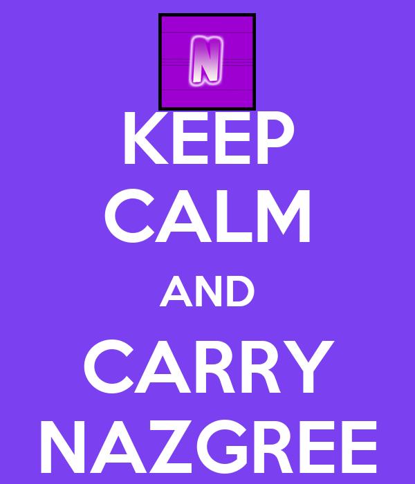KEEP CALM AND CARRY NAZGREE