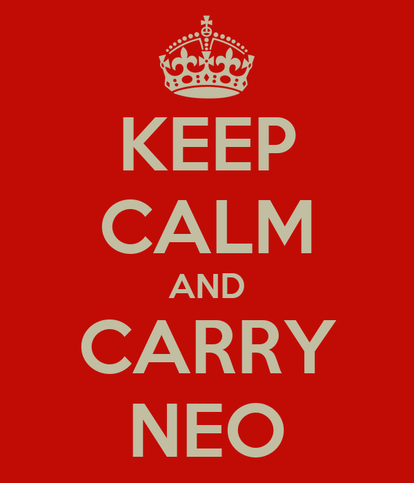 KEEP CALM AND CARRY NEO