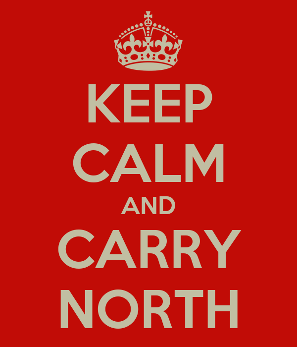 KEEP CALM AND CARRY NORTH