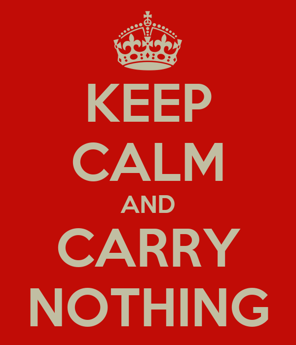 KEEP CALM AND CARRY NOTHING
