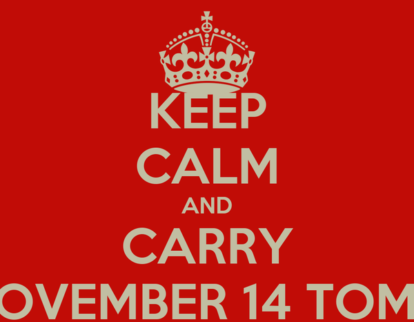 KEEP CALM AND CARRY NOVEMBER 14 TOMA