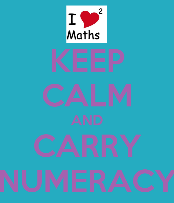KEEP CALM AND CARRY NUMERACY