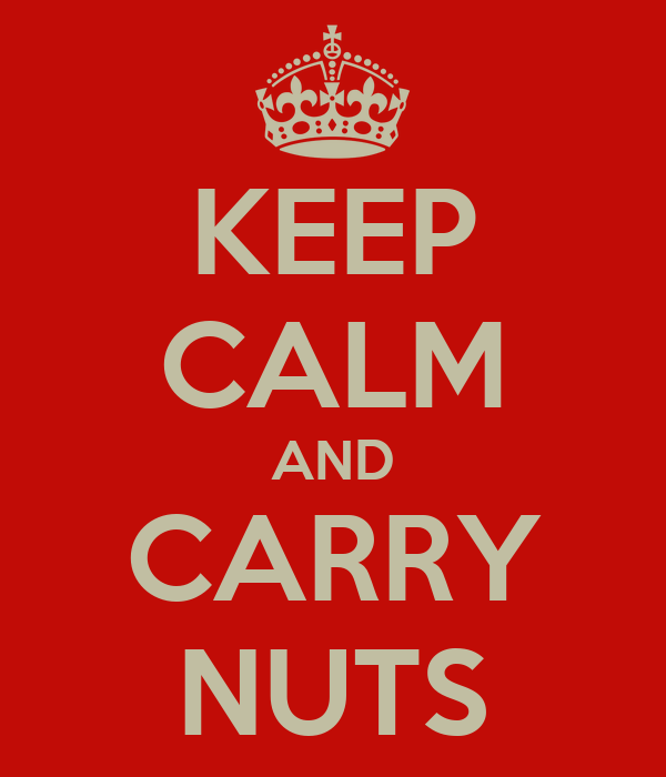 KEEP CALM AND CARRY NUTS