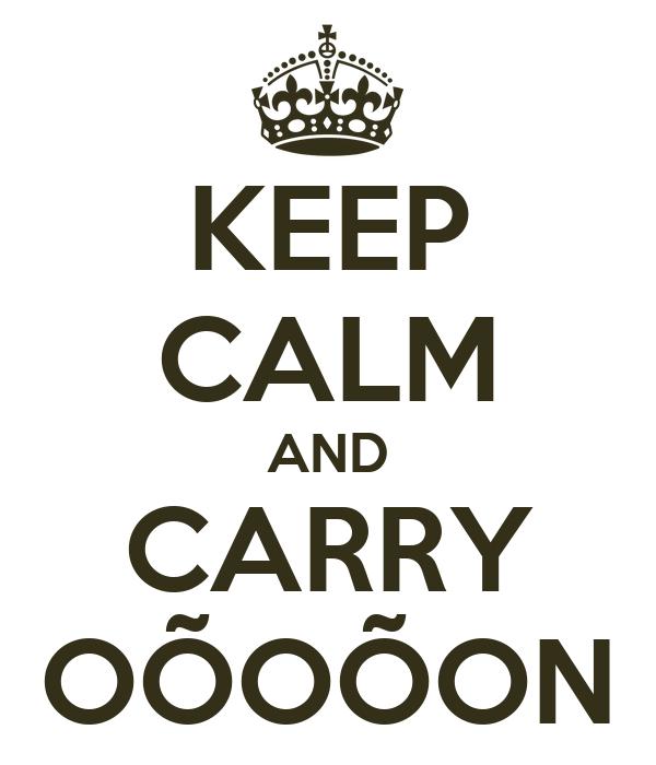 KEEP CALM AND CARRY OÕOÕON