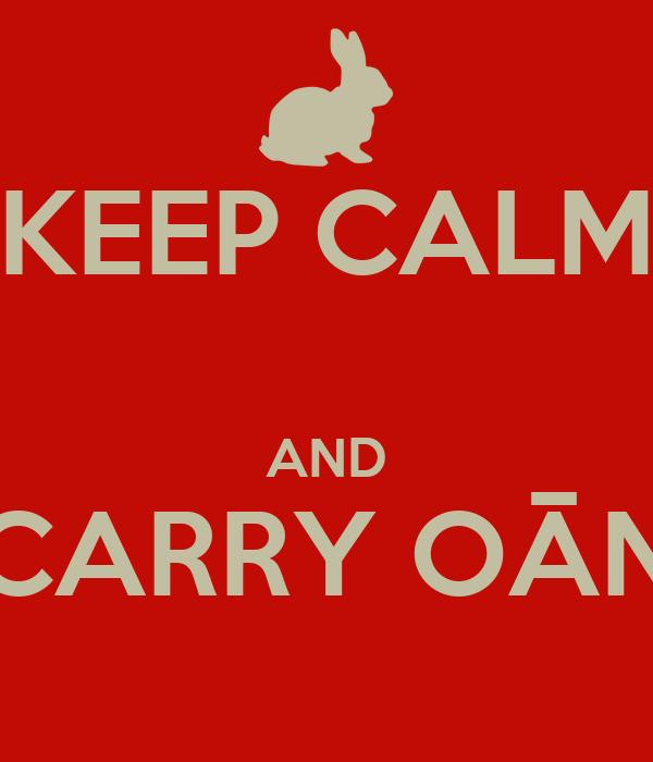 KEEP CALM  AND CARRY OĀN