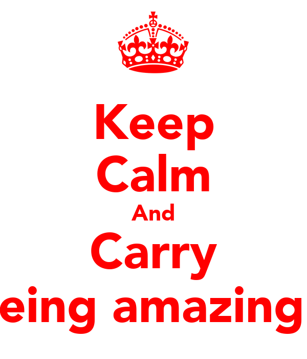 Keep Calm And Carry O being amazing Nic