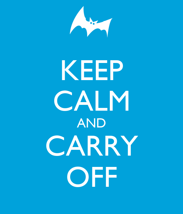 KEEP CALM AND CARRY OFF