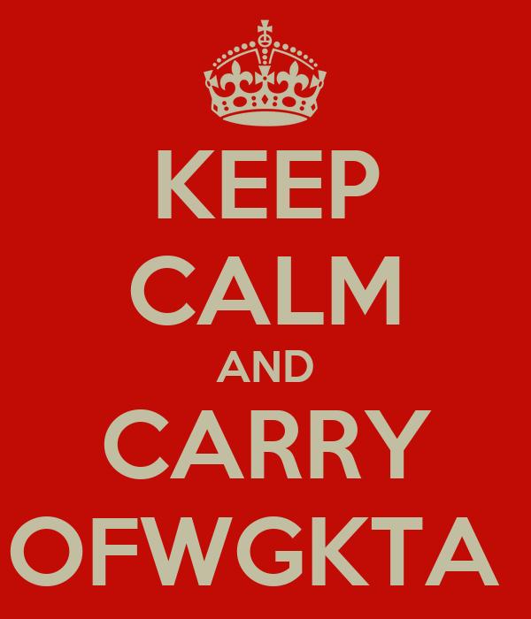 KEEP CALM AND CARRY OFWGKTA