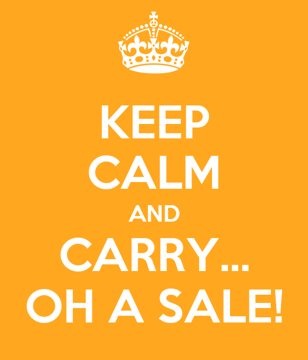KEEP CALM AND CARRY... OH A SALE!