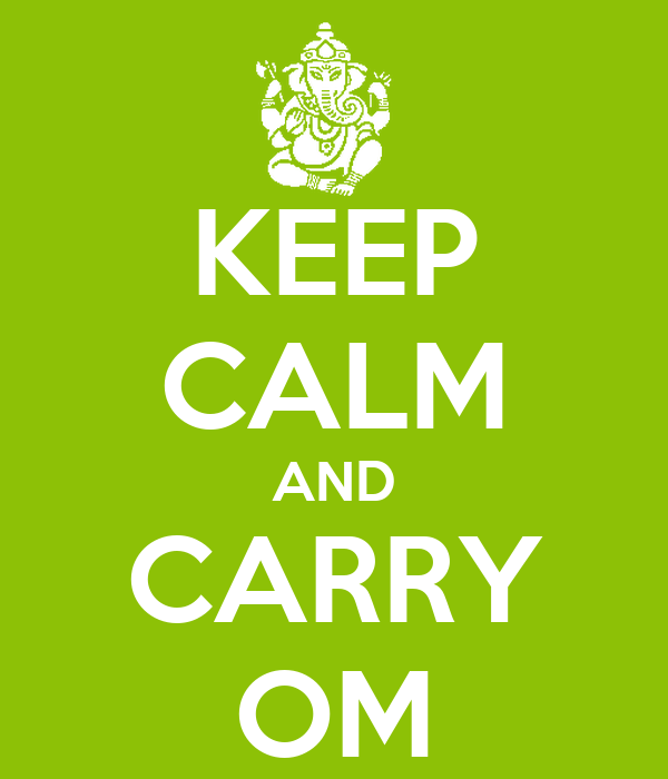 KEEP CALM AND CARRY OM