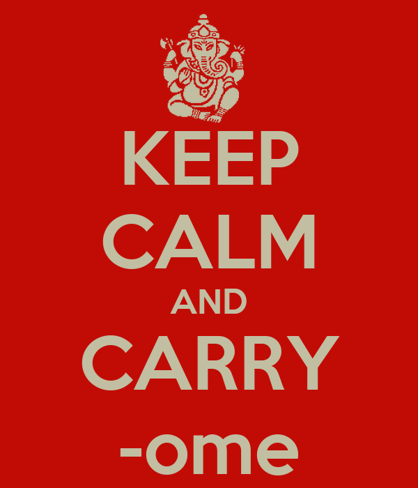 KEEP CALM AND CARRY -ome