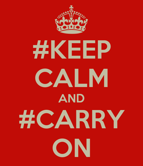 #KEEP CALM AND #CARRY ON