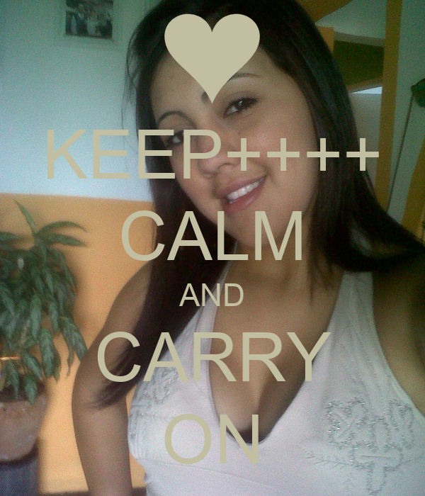 KEEP++++ CALM AND CARRY ON