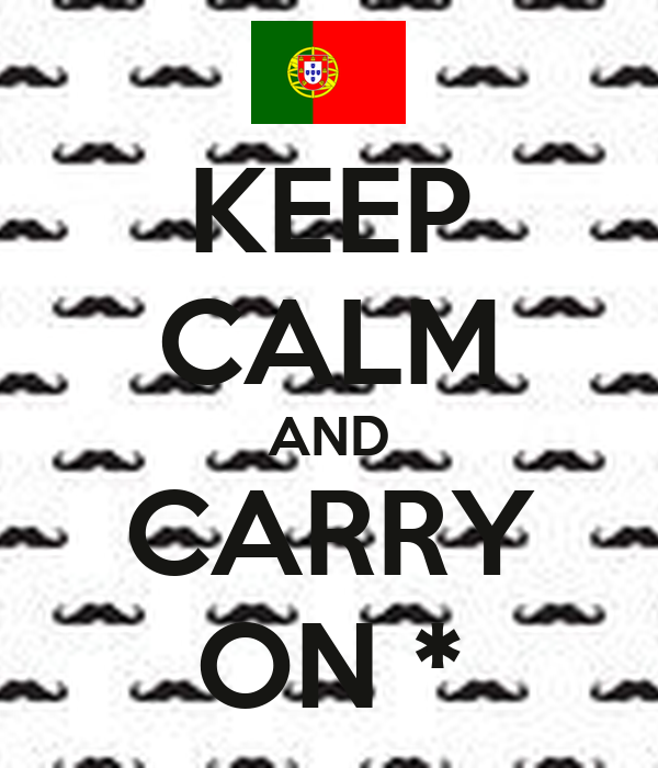KEEP CALM AND CARRY ON *