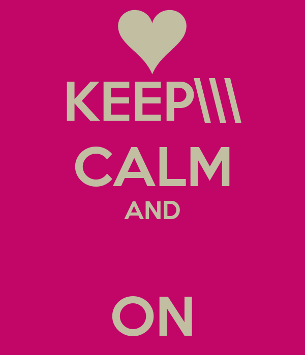 KEEP\\\ CALM AND CARRY                                                ON