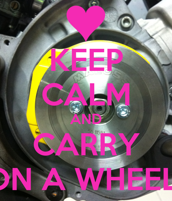 KEEP CALM AND CARRY ON A WHEEL