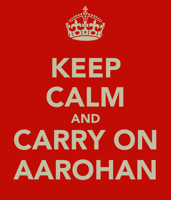 KEEP CALM AND CARRY ON AAROHAN