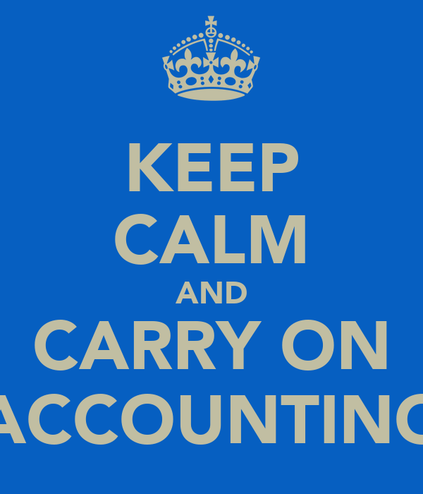 KEEP CALM AND CARRY ON ACCOUNTING