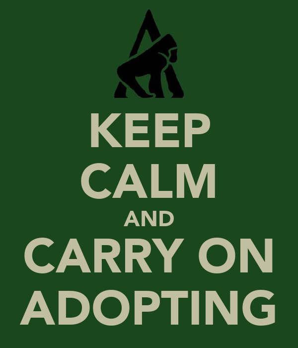 KEEP CALM AND CARRY ON ADOPTING