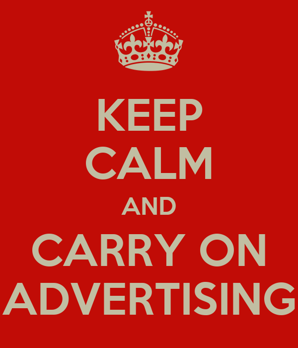 KEEP CALM AND CARRY ON ADVERTISING