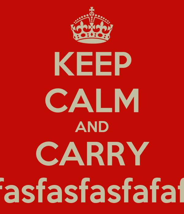 KEEP CALM AND CARRY ON agfafasfasfasfafafafafasfaf