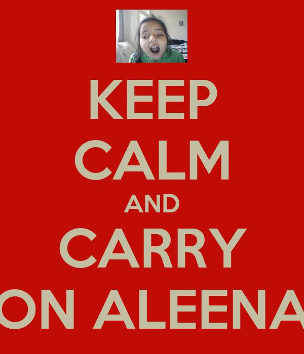 KEEP CALM AND CARRY ON ALEENA
