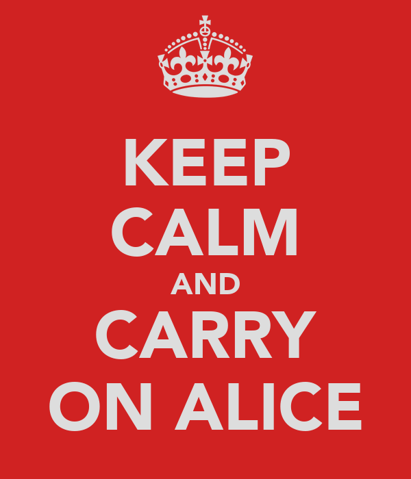 KEEP CALM AND CARRY ON ALICE