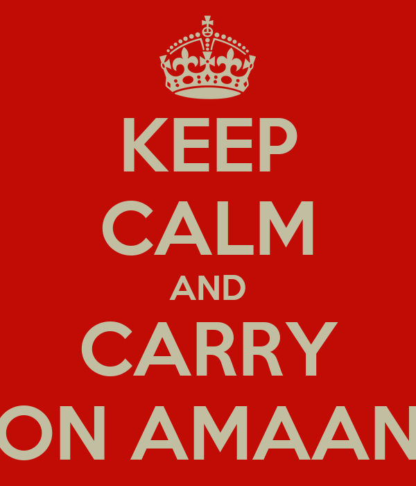 KEEP CALM AND CARRY ON AMAAN