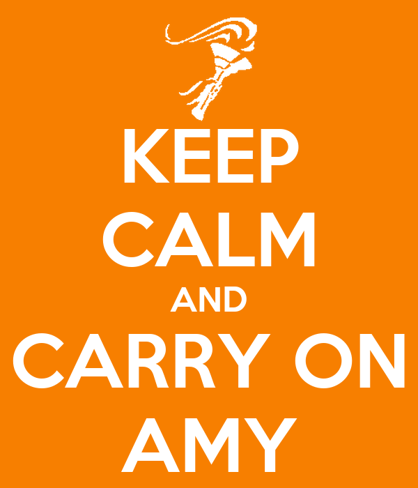 KEEP CALM AND CARRY ON AMY
