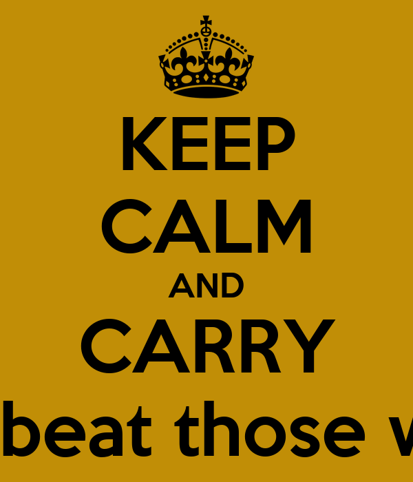 KEEP CALM AND CARRY on and beat those wildcats